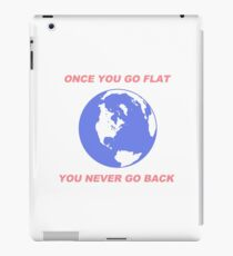 Flat Earth Designs - Once You Flat You Never Go Back iPad Case/Skin
