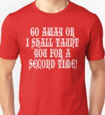 Go Away Or I Shall Taunt You For A Second Time! Monty Python T-Shirt