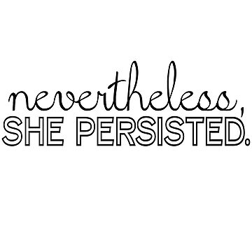 Nevertheless, She Persisted by meghmc