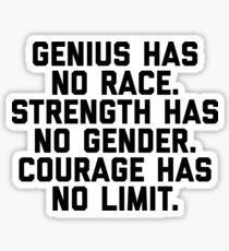 GENIUS HAS NO RACE STRENGTH HAS NO GENDER COURAGE HAS NO LIMIT #StrengthHasNoGender stickers Sticker