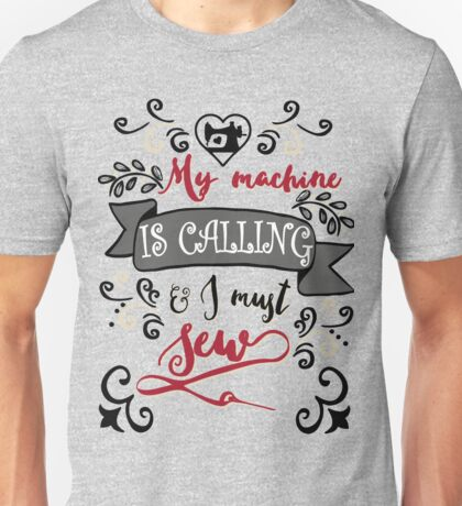 My sewing machine is calling - sew sewing seamstress quilt quilter quilting  Unisex T-Shirt
