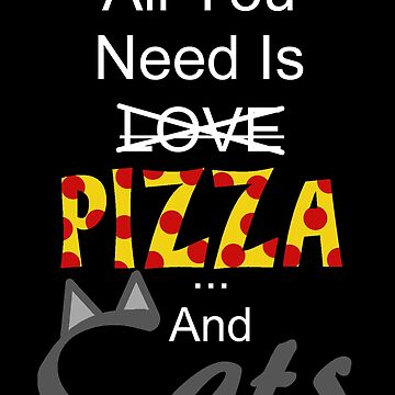 All You Need Is Pizza and Cats by crimsonflower13