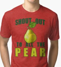 Shout Out To All The Pear Tri-blend T-Shirt