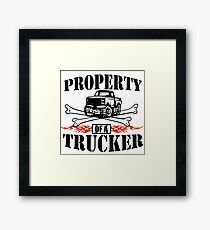 Property of a Trucker Framed Print
