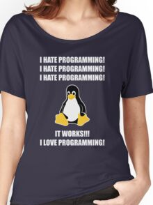 I Hate Programming It Works I Love Programming Women's Relaxed Fit T-Shirt