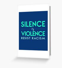 Silence is Violence Resist Racism Greeting Card