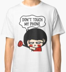 Don't touch my phone Classic T-Shirt