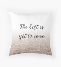 The best is yet to come - rose gold gradient Throw Pillow