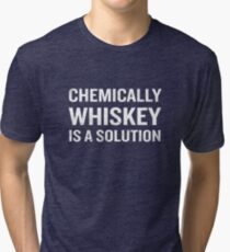Chemically Whiskey Is A Solution Funny Drinking Tri-blend T-Shirt