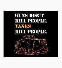 Guns Don't Kill People. Tanks Kill People. Photographic Print