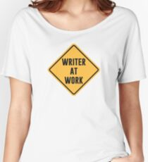 Writer at Work Working Caution Sign Women's Relaxed Fit T-Shirt