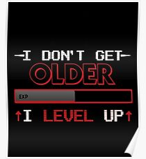 I Don't Get Older I Level Up T Shirt for Geeks and Gamers Poster
