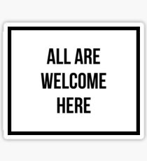 ALL ARE WELCOME HERE stickers Sticker