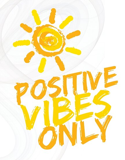 "Only Positive Vibes For Everyone Find More Positive: ""Positive Vibes Only"" Posters By Artesian"