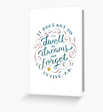 It does not do to dwell on dreams and forget to live. Greeting Card