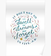 It does not do to dwell on dreams and forget to live. Poster