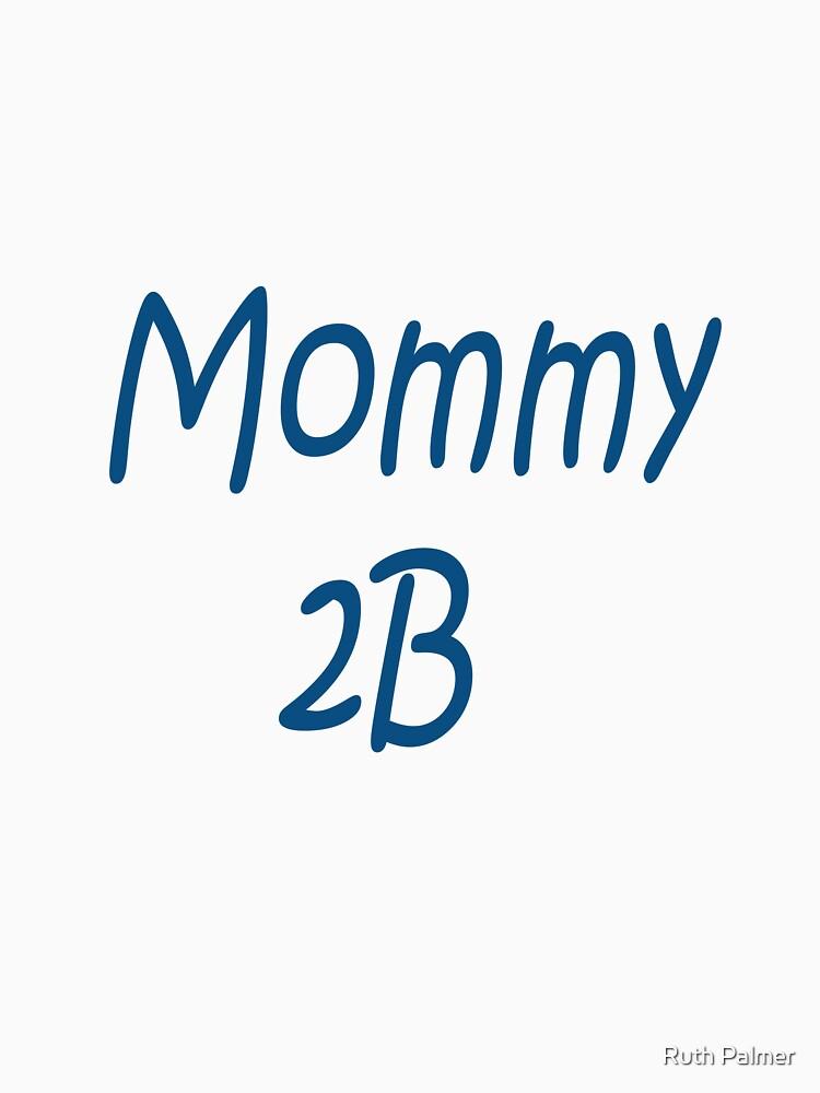 Mommy 2B by RuthPalmer