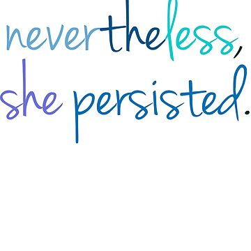 Nevertheless, She Persisted - Elizabeth Warren Feminist Art by CorrieJacobs
