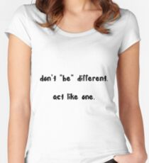 Don't Be Different Act Like One Women's Fitted Scoop T-Shirt