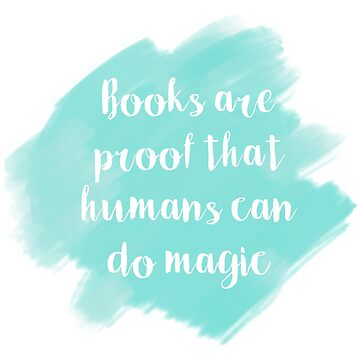 Books are proof that humans can do magic. by Revenge