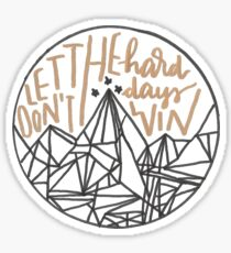 Don't Let The Hard Days Win - ACOMAF Sticker