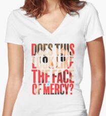 Does this look like the face of mercy? Women's Fitted V-Neck T-Shirt