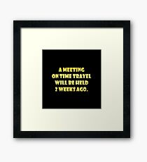 """Gold lettering with the message """"A Meeting On Time Travel"""". Framed Print"""