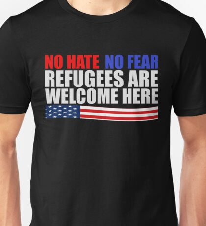 No Hate No Fear Refugees are welcome here Unisex T-Shirt