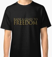 Raise A Glass To Freedom Classic T-Shirt
