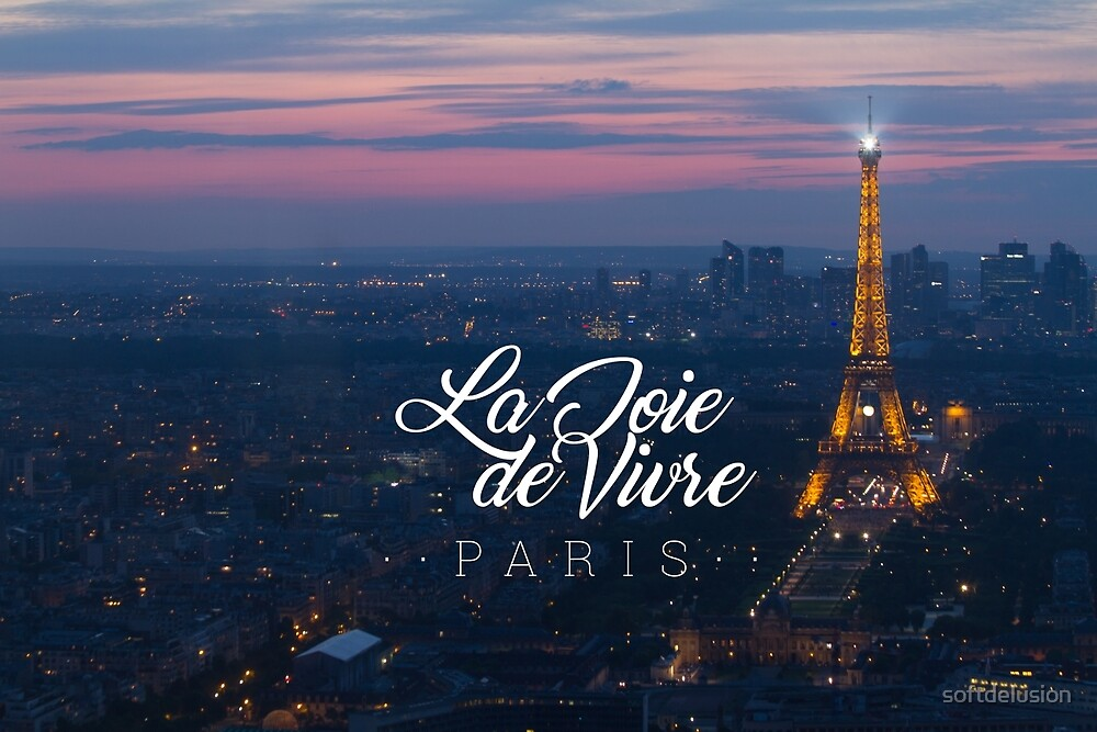 La Joie de Vivre - The joy of living - Paris, France\