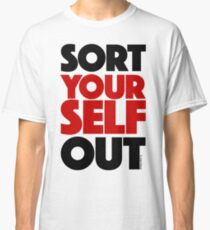 Sort Yourself Out (1) Classic T-Shirt