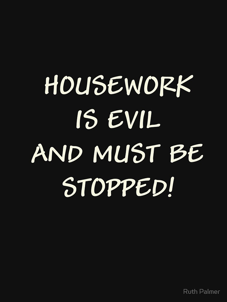 HOUSEWORK IS EVIL... by RuthPalmer