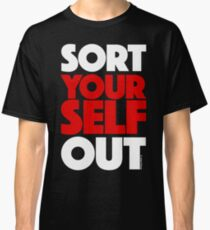 Sort Yourself Out (2) Classic T-Shirt