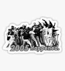 2005 happened Sticker