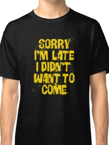 Sorry Im Late Classic T-Shirt