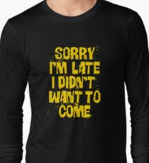 Sorry Im Late Long Sleeve T-Shirt
