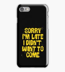 Sorry Im Late iPhone Case/Skin