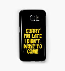 Sorry Im Late Samsung Galaxy Case/Skin