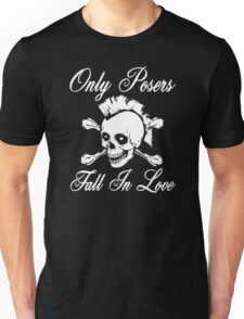 Only Posers Fall In Love Unisex T-Shirt