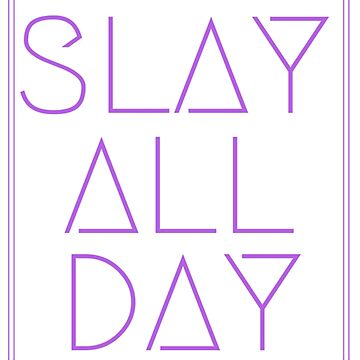 Slay All Day by beggr