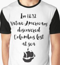 In 1492 Native Americans discovered Columbus lost at sea Quote Graphic T-Shirt