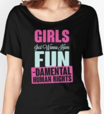 Girls Just Want To Have Fundamental Rights Women's Relaxed Fit T-Shirt