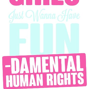 Girls Just Want To Have Fundamental Rights by MariaWeatherhol