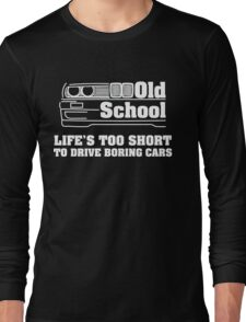 E30 Life's too short to drive boring cars - White Long Sleeve T-Shirt