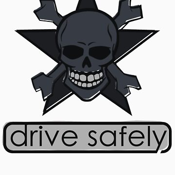 Drive Safely T-Shirt by ch3rrybl0ss0m