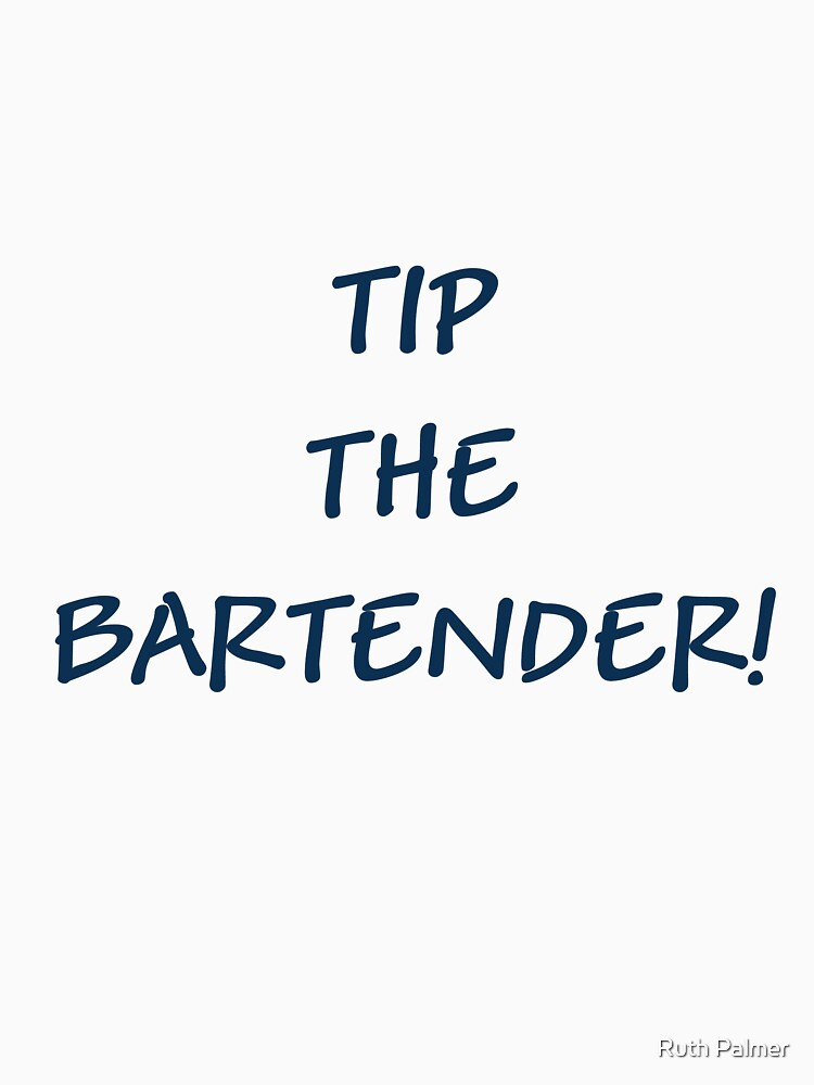 TIP THE BARTENDER! by RuthPalmer