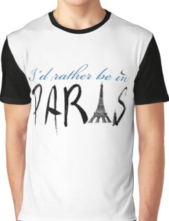 I'd Rather be in Paris Graphic T-Shirt