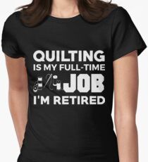 QUILTING IS MY FULL-TIME JOB T-Shirt