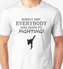 Surely not everybody was kung fu fighting! Black Version Unisex T-Shirt