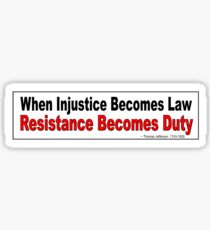 Political Bumper Sticker. When injustice becomes law resistance becomes duty  Sticker